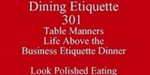 Table Manners Life Above the Etiquette Dinner Business...