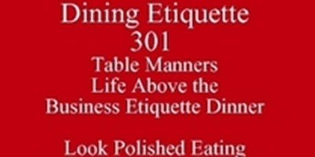 Table Manners Life Above the Business Etiquette Dinner Business Dining Etiquette 301 New Class Special Harold Almon 512 821-2699 Texas University Eating Club  tickets