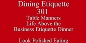Table Manners Business Dining Etiquette 301 Look...