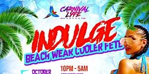 "@CARNIVALLYFE INDULGE   "" BEACH WEAR COOLER FETE ""..."