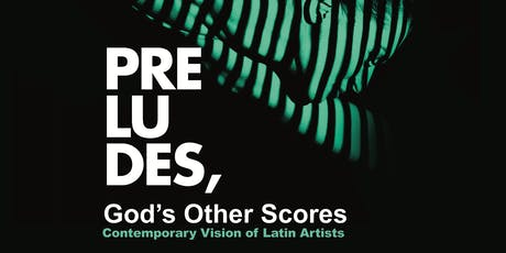Preludes, God's Other Scores. Contemporary Vision of Latin Artists. tickets