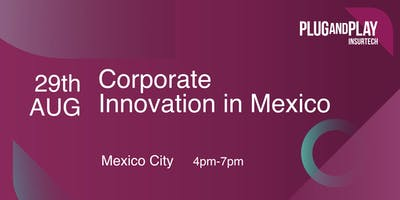Plug and Play Insurtech: Corporate Innovation in Mexico