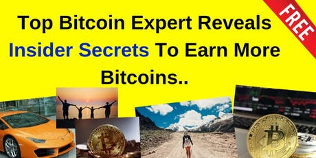 Top Bitcoin Expert Reveals Insider Secrets To Earn More Bitcoins tickets