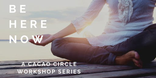 Be Here Now - Cacao Circle Workshop (Sept)