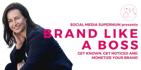 Brand Like A Boss - Get Known, Get Noticed and Monetize Your Brand. tickets