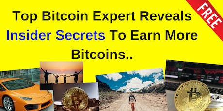 Top Bitcoin Expert Reveals Insider Secrets To Earn More Bitcoins tickets
