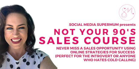 Not Your 90's Sales Course - Perfect for those who HATE Cold Calling tickets
