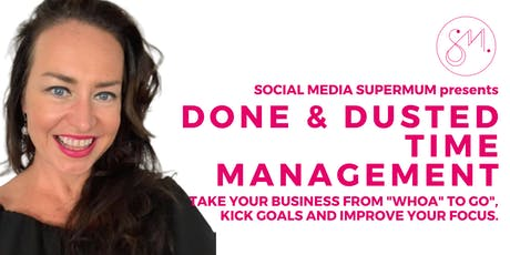 """Done and Dusted Time Management - Take Your Business from """"Whoa"""" to """"Go"""". tickets"""