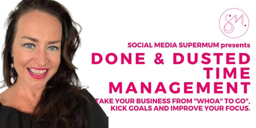 """Done and Dusted Time Management - Take Your Business from """"Whoa"""" to """"Go""""."""