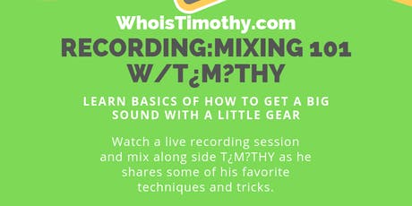 Recording & Mixing 101 W/T¿M?THY of WhoisTimothy.com tickets