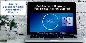 Apple Users Group August 2019 - Get Ready to Upgrade...