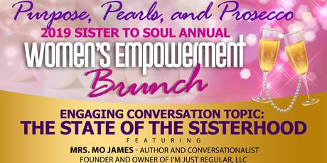 Purpose, Pearls, and Prosecco- 2019 Sister to Soul Annual Brunch: The State of the Sisterhood  tickets