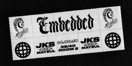 EMBEDDED PRESENT: JKS B2B MAYEUL AT 39/40 ROOM 2 tickets