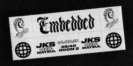 EMBEDDED PRESENT: JKS B2B MAYEUL AT 39/40 ROOM 2 bilhetes