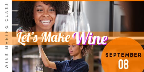 Let's Make Wine!! (Pt 2 For the Love of Wine Summer Series) tickets