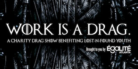 Work is a Drag: a Charity Drag Show Benefiting Lost-n-Found Youth tickets