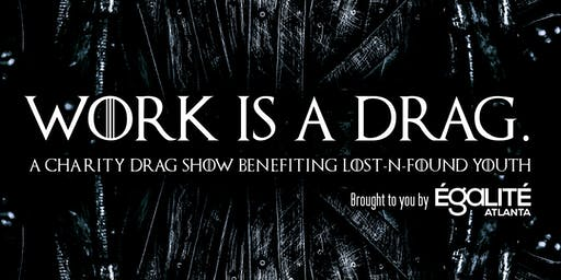 Work is a Drag: a Charity Drag Show Benefiting Lost-n-Found Youth
