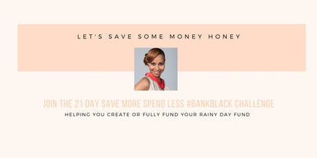 The 21 Day Save More & Spend Less #BankBlack Challenge tickets