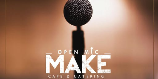 OPEN MIC AT MAKE CAFE  - AUGUST 30TH
