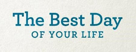 """""""The Best Day of Your Life"""""""