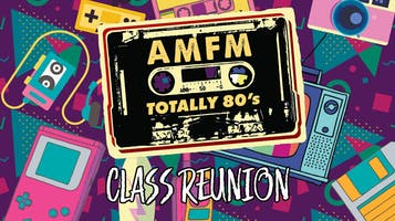 "AMFM ""Totally 80s"" Class Reunion"