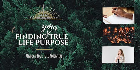 Finding YOUR  True Purpose In Life tickets