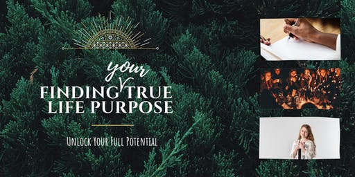 Finding YOUR  True Purpose In Life