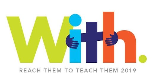 WITH! Reach Them to Teach Them 2019