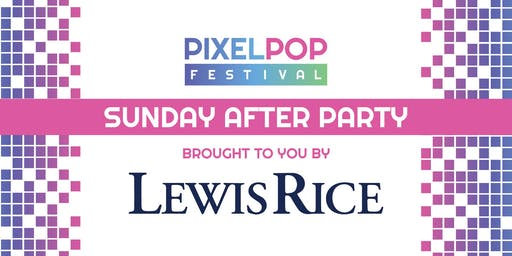 PixelPop Festival SUNDAY AFTER PARTY - Sponsored by Lewis Rice