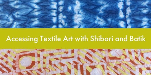 Accessing Textile Art with Shibori and Batik