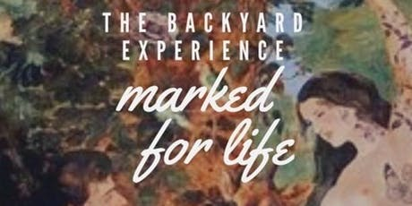 The back yard experience: Marked for life tickets