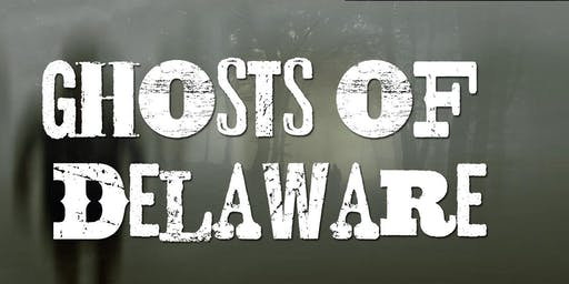 Ghosts of Delaware - a FREE presentation hosted by CAMP Rehoboth!