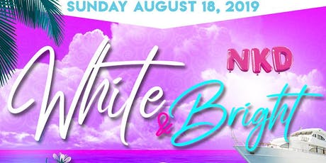 NKD - THE WHITE & BRIGHT BOAT CRUISE | SUNDAY AUGUST 18TH, 2019 tickets