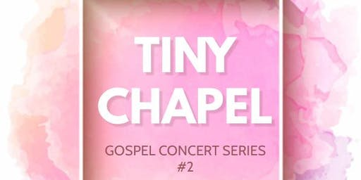 Tiny Chapel - Gospel Concert Series #2