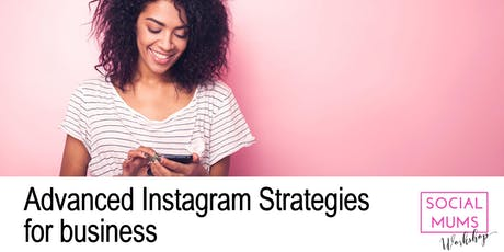 Advanced Instagram Strategies for Business - East London tickets