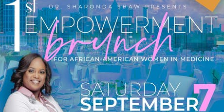 1st EMPOWERMENT BRUNCH  FOR AFRICAN-AMERICAN WOMEN IN MEDICINE tickets