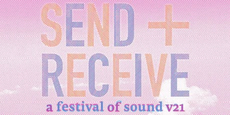 send + receive: a festival of sound v21 - Day One tickets