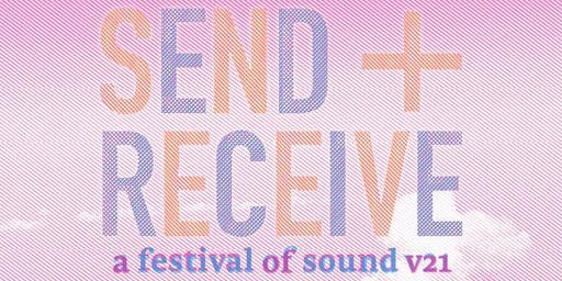send + receive: a festival of sound v21 - Day Two
