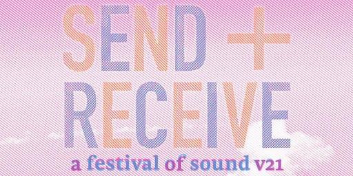 send + receive: a festival of sound v21 - Day Three