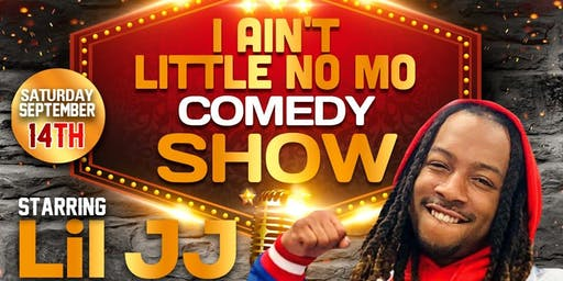 I Aint Little No MO (Comedy Show) Starring Wild N Out's Lil JJ