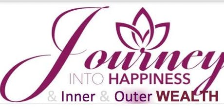 Journey Into Happiness &  Inner & Outer Wealth - August 23, 2019 tickets