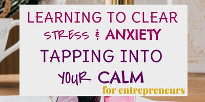 Learning to clear stress & anxiety – for entrepreneurs