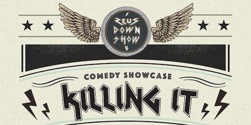 Zeus Down Show presents: Killing It -  Comedy Showcase