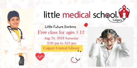FREE Class! Ages 7-12 Little Medical School at CALGARY CENTRAL LIBRARY tickets