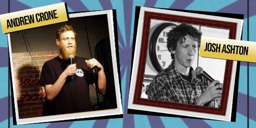 Fan favorites, Andrew Crone & Josh Ashton! Saturday August 17, 2019 - doors 9pm, Show at 9:30pm!