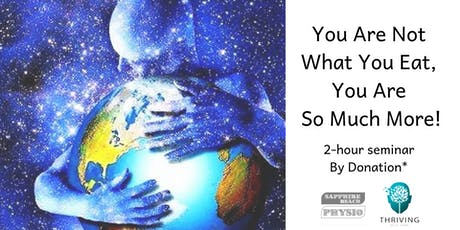 SEMINAR: You Are Not What You Eat, You Are So Much More! tickets