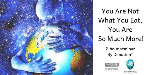 SEMINAR: You Are Not What You Eat, You Are So Much More!