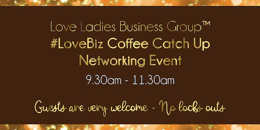 Sutton Coldfield and Tamworth #LoveBiz Networking Coffee Catch Up Event