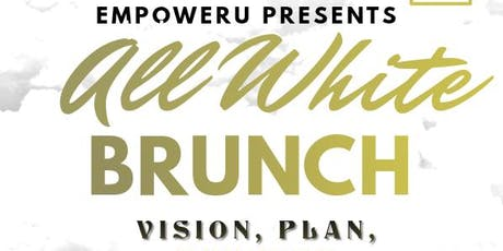 ALL WHITE EMPOWERMENT BRUNCH AFTER THE VISION...VISION, PLAN, ACTION tickets