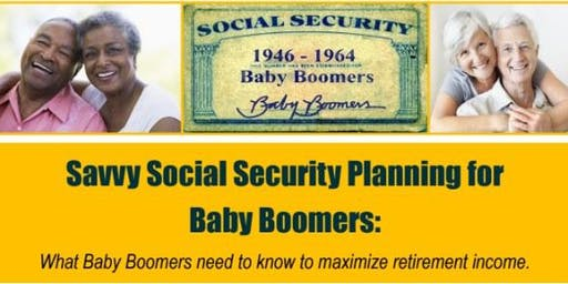 Savvy Social Security Planning for Boomers!